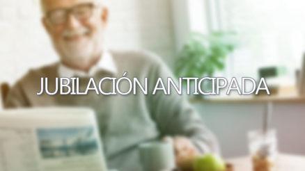 Seguridad social: Jubilación Anticipada